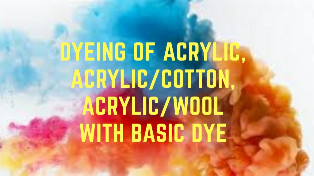 Dyeing of acrylic, acrylic/cotton, acrylic/wool with basic dye.