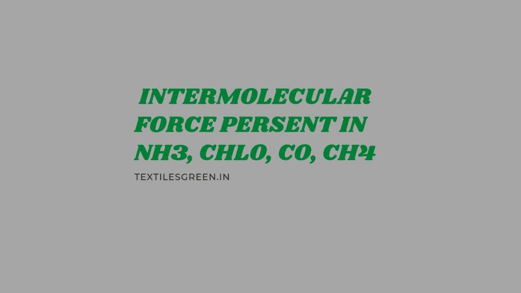 intermolecular forces persent in NH3, CHlO, CO, CH4
