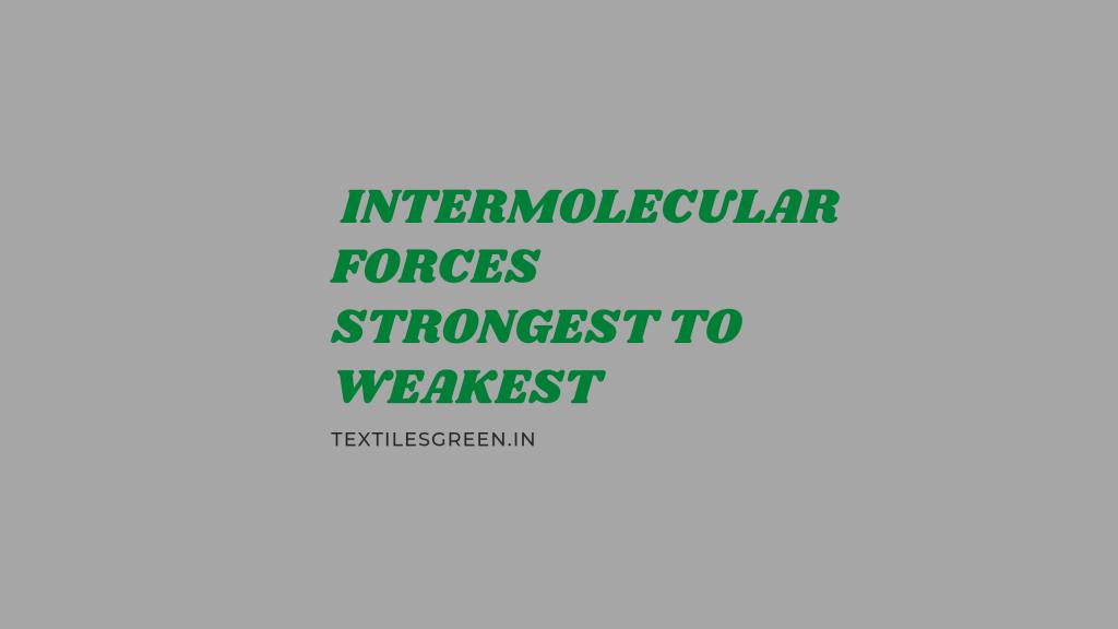 intermolecular forces strongest to weakest